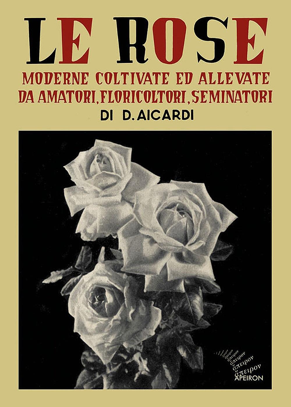 Le Rose moderne coltivate ed allevate da amatori, floricoltori, seminatori