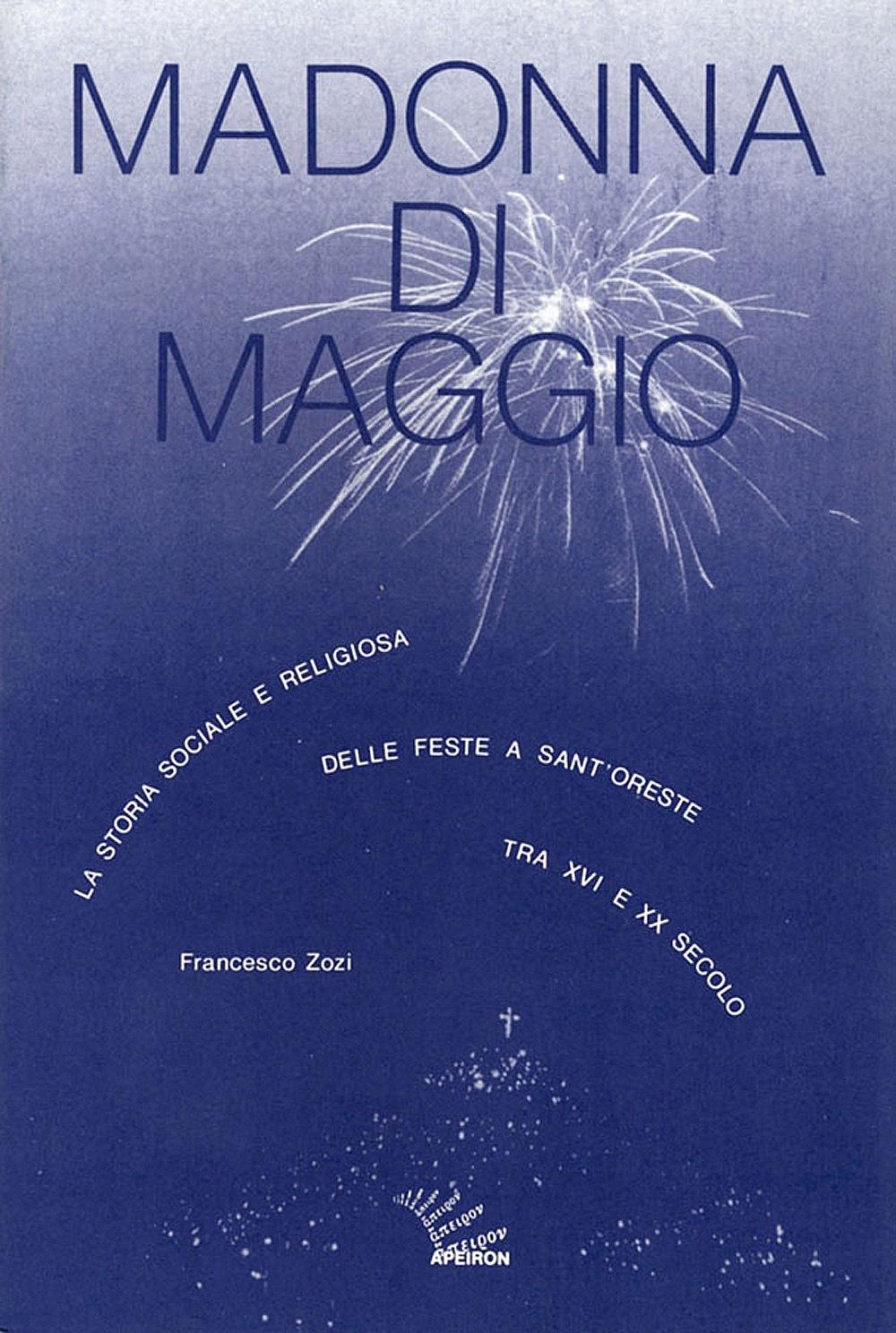 Madonna di Maggio. La storia sociale e religiosa delle feste a Sant'Oreste tra XVI e XX secolo