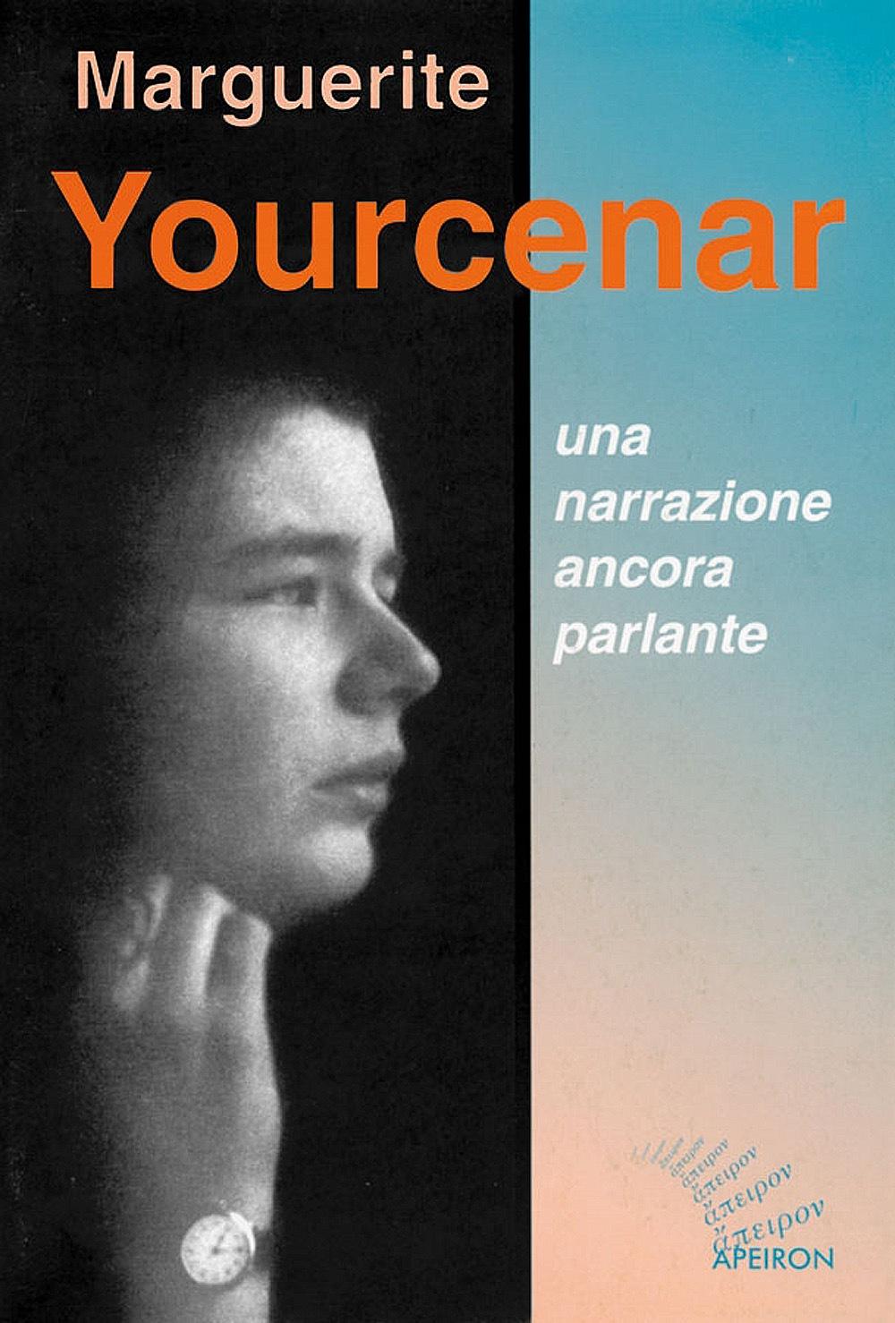 Marguerite Yourcenar. Una narrazione ancora parlante