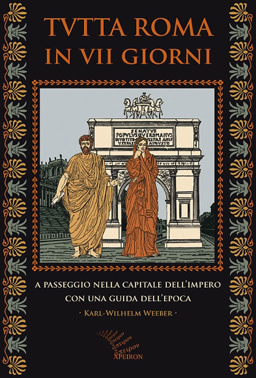 Tutta Roma in VII giorni. A passeggio nella capitale dell'Impero con una guida dell'epoca