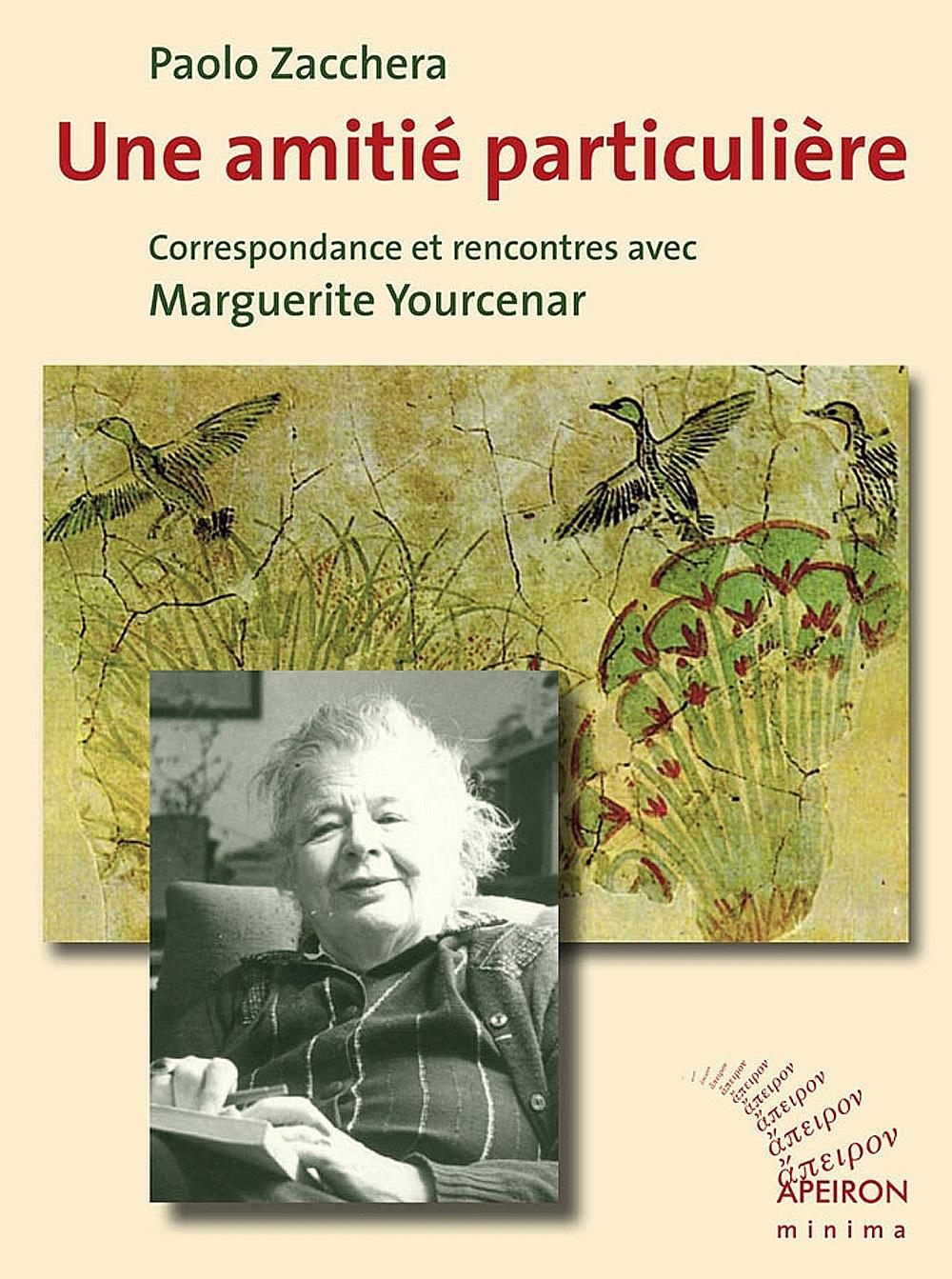 Une amitié particulière. Correspondance et rencontres avec Marguerite Yourcenar