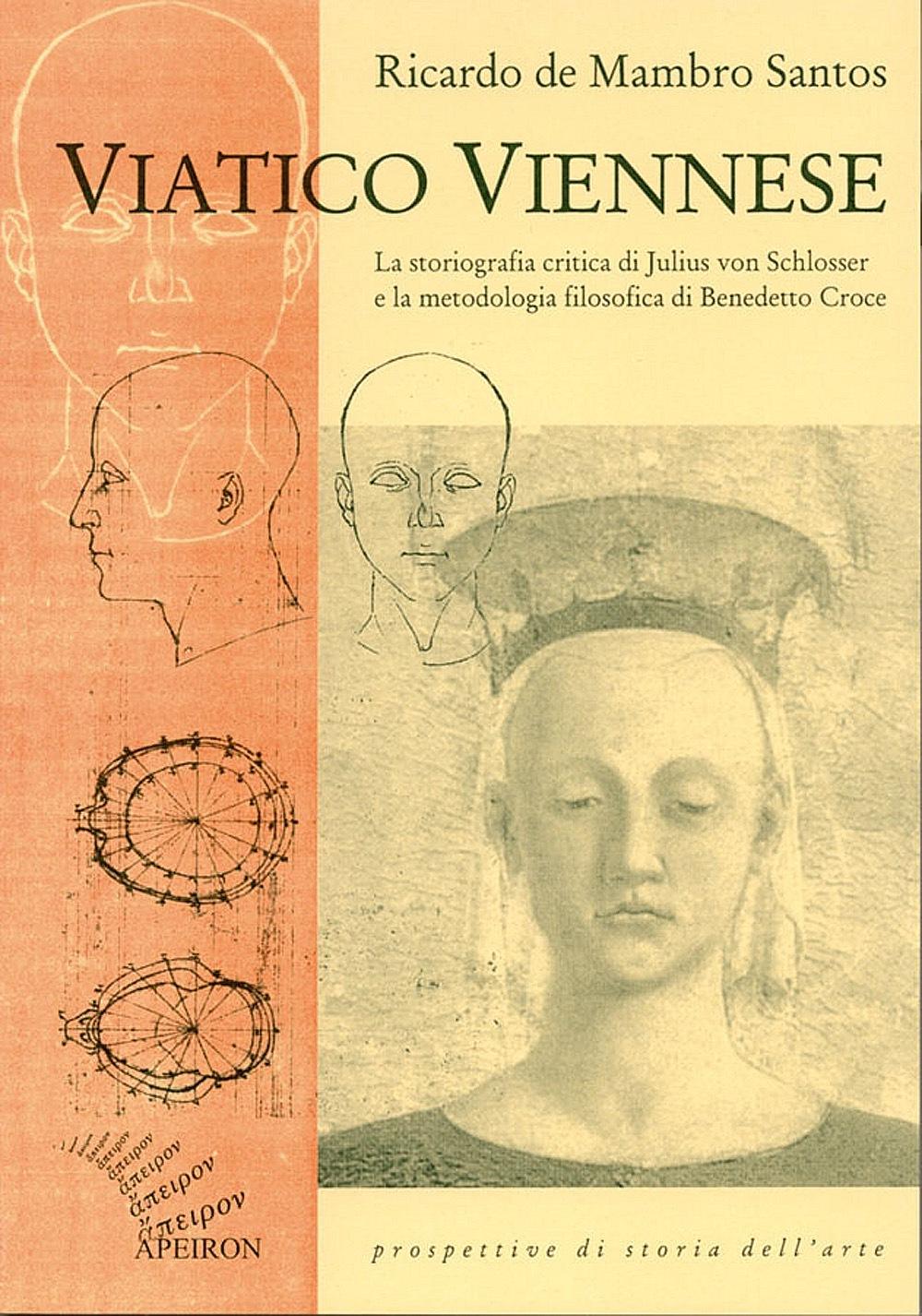 Viatico Viennese. La storiografia critica di Julius von Schlosser e la metodologia filosofica di Benedetto Croce