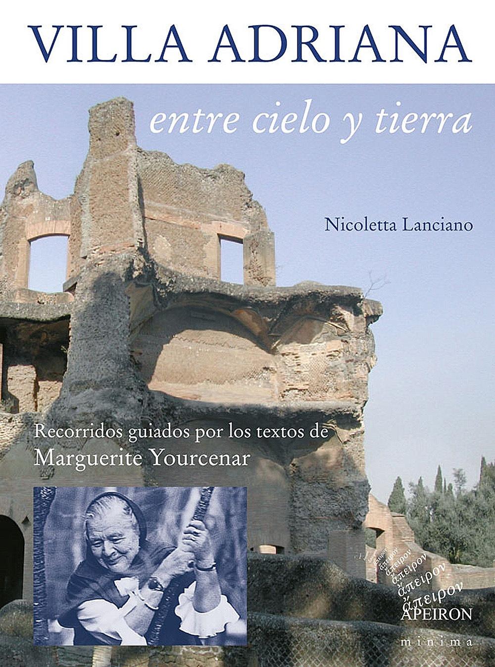 Villa Adriana entre cielo y tierra. Recorridos guiados por los textos de Marguerite Yourcenar